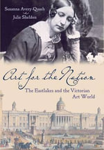Art for the Nation : The Eastlakes and the Victorian Art World - Susanna Avery-Quash