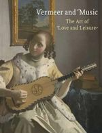 Vermeer and Music : The Art of Love and Leisure - Marjorie E. Wieseman