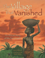 The Village That Vanished : An African Story of the Yao People - Ann Grifalconi