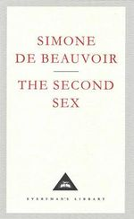 The Second Sex : Everyman's Library Classics Ser. - Simone de Beauvoir
