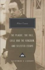 Plague, Fall, Exile And The Kingdom And Selected Essays - Albert Camus
