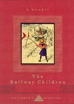 The Railway Children : Everyman's Library Children's Classics Ser. - E. Nesbit