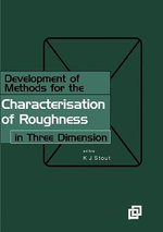 Development of Methods for Characterisation of Roughness in Three Dimensions : Development of a Basis for 3D Surface Texture Stan... - Ken Stout