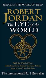 Eye of the World  : Wheel of Time : Book 1 - Robert Jordan