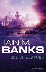 Use of Weapons : A Culture Novel : Book 3 - Iain M. Banks