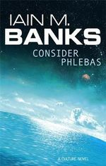 Consider Phlebas : A Culture Novel : Book 1 - Iain M. Banks
