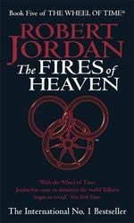 The Fires of Heaven : Wheel of Time : Book 5 - Robert Jordan