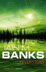 Inversions : A Culture Novel : Book 5 - Iain M. Banks