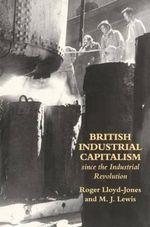 British Industrial Capitalism : Since the Industrial Revolution - Roger Lloyd-Jones
