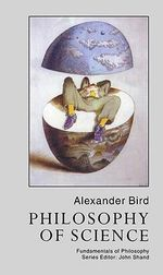 Philosophy of Science : Laws and Properties - Alexander Bird
