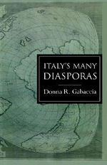 Italy's Many Diasporas : Elites, Exiles and Workers of the World - Donna R. Gabaccia