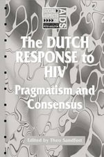 The Dutch Response to HIV : Pragmatism and Consensus - Theo Sandfort