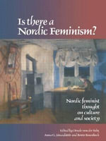 Is There a Nordic Feminism? : Nordic Feminist Thought on Culture and Society