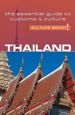 Thailand - Culture Smart! : A Quick Guide to Customs and Etiquette - Roger Jones