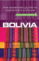 Bolivia - Culture Smart! : The Essential Guide to Customs and Culture - Keith Richards