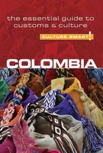 Colombia - Culture Smart! : The Essential Guide to Customs and Culture - Kate Cathey