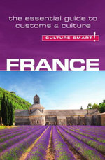 France - Culture Smart! : The Essential Guide to Customs & Culture - Barry Tomalin