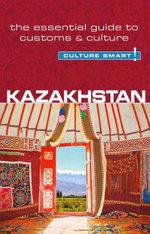 Kazakhstan : The Essential Guide to Customs & Culture - Dina Zhansagimova