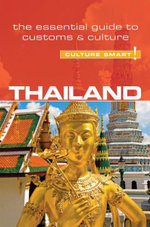 Thailand - Culture Smart! : The Essential Guide to Customs & Culture - Roger Jones