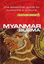 Myanmar (Burma) - Culture Smart! : The Essential Guide to Customs & Culture - Ki Ki May