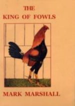 The King of Fowls : Game Fowl - Mark Marshall