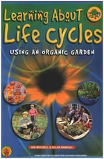 Learning About Life Cycles Using an Organic Garden : Food Raised in Organic Gardens in Schools - Ian Mitchell