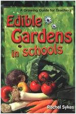 Edible Gardens in Schools : A Growing Guide for Teachers - Rachel Sykes