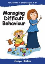 Managing Difficult Behaviour : Parent Booklet - Sonya Hinton