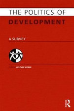 The Politics of Development : A Survey - Heloise Weber