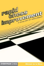 Rapid Chess Improvement : A Study Plan for Adult Players - Michael de La Maza