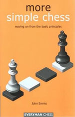 More Simple Chess: Moving on F : Moving on from the Basics - John Emms