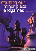 Starting Out : Minor Piece Endgames - John Emms
