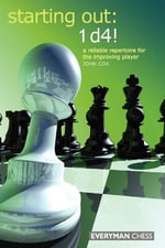 Starting Out: 1d4 : A Reliable Repertoire for the Improving Player - John Cox