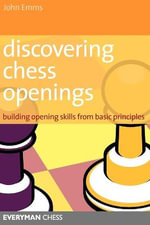 Discovering Chess Openings : Building Opening Skills from Basic Principles - John Emms