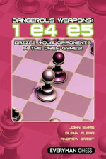Dangerous Weapons: 1 e4 e5 : Dazzle Your Opponents in the Open Games! - John Emms