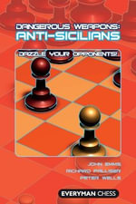 Anti-Sicilians : Dazzle Your Opponents! - John Emms