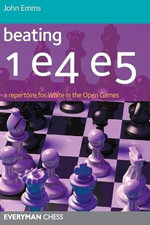 Beating 1 E4 E5 : A Repertoire for White in the Open Games - John Emms