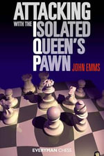 Attacking with the Isolated Queen's Pawn - John Emms
