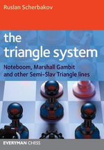 The Triangle System : Noteboom, Marshall Gambit and Other Semi-Slav Triangle Lines - Ruslan Scherbakov