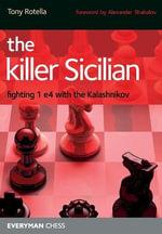 The Killer Sicilian : Fighting 1 e4 with the Kalashnikov - Tony Rotella