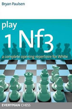 Play 1 Nf3 : A Complete Opening Repertoire for White - Bryan Paulsen
