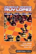 Dangerous Weapons : The Ruy Lopez - John Emms