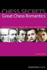 Chess Secrets: Great Chess Romantics : Learn from Anderssen, Chigorin, Reti, Larsen and Morozevich - Craig Pritchett