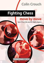 Fighting Chess : Move by Move - Colin Crouch