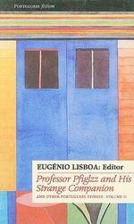 Portuguese Stories and Novellas : Proffessor Pfiglzz and His Strange Companion v. 2