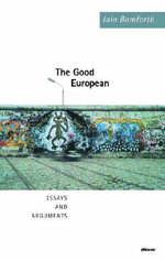 The Good European : Essays and Arguments - Iain Bamforth