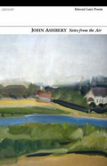 Notes from the Air : Selected Later Poems - John Ashbery