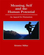 Meaning, Self and the Human Potential : An Appeal for Humanism - Kristine Miller