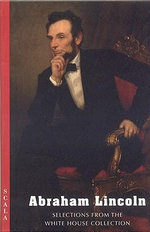Abraham Lincoln : Selections from the White House Collection - White House Historical Association