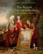 The British as Art Collectors : From the Tudors to the Present - James Stourton
